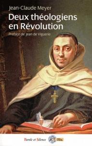 Jean-Claude Meyer - Deux théologiens en Révolution - L'universitaire Paul Benoît Barthe, évêque du Gers, le carme prédicateur Hyacinthe Sermet, évêque métropolitain du Sud.