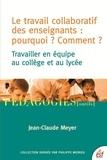 Jean-Claude Meyer - Le travail collaboratif des enseignants : Pourquoi ? Comment ? - Travailler en équipe au collège et au lycée.