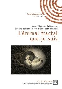 Jean-Claude Meynard - L'animal fractal que je suis - l'homme et la complexité du réel.