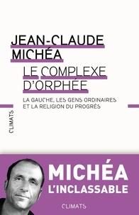 Le complexe dOrphée - La gauche, les gens ordinaires et la religion du progrès.pdf