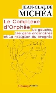 Jean-Claude Michéa - Le Complexe d'Orphée - La gauche, les gens ordinaires et la religion du progrès.