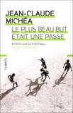 Jean-Claude Michéa - Le plus beau but était une passe - Ecrits sur le football.