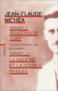 Jean-Claude Michéa - Orwell, anarchiste Tory - Suivi de A propos de 1984 et de Orwell, la gauche et la double pensée.