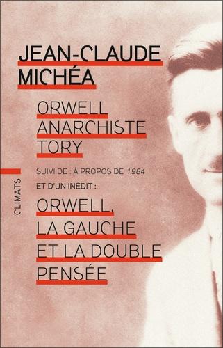 Orwell, anarchiste Tory. Suivi de A propos de 1984 et de Orwell, la gauche et la double pensée