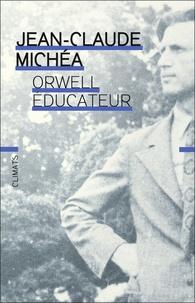 Jean-Claude Michéa - Orwell éducateur.