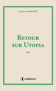 Jean-Claude Michel - Retour sur Utopia - Essai.