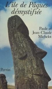 Jean-Claude Michelot et Paule Michelot - L'Île de Pâques démystifiée.