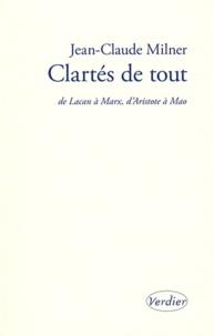 Jean-Claude Milner - Clartés de tout - De Lacan à Marx, d'Aristote à Mao.