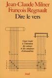 Jean-Claude Milner et François Regnault - Dire le vers - Court traité à l'intention des acteurs et des amateurs d'alexandrins.