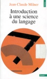 Jean-Claude Milner - Introduction à une science du langage.
