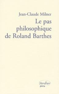 Jean-Claude Milner - Le pas philosophique de Roland Barthes.
