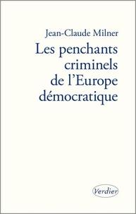 Jean-Claude Milner - Les penchants criminels de l'Europe démocratique.