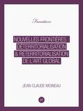Jean-Claude Moineau - Nouvelles Frontières : déterritorialisation & reterritorialisation de l'art global.