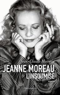 Jean-Claude Moireau - Jeanne Moreau, l'insoumise.
