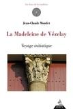 Jean-Claude Mondet - La madeleine de Vézelay - Voyage initiatique.