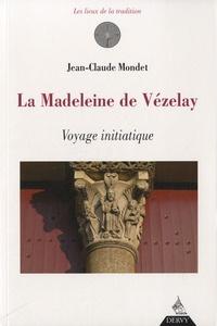 Jean-Claude Mondet - La Madeleine de Vezelay - Voyage initiatique.