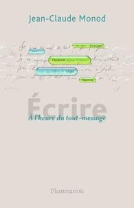 Jean-Claude Monod - Ecrire - A l'heure du tout-message.