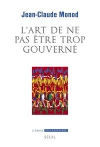 Livres gratuits à télécharger en format pdf L'art de ne pas être trop gouverné  - Sur les crises de gouvernementalité par Jean-Claude Monod
