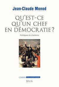 Jean-Claude Monod - Qu'est-ce qu'un chef en démocratie? - Politiques du charisme.