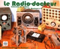 Jean-Claude Montagné - Le radio-docteur - Un manuel pratique de dépannage et de remise en état des anciens récepteurs de radio ou de TSF.