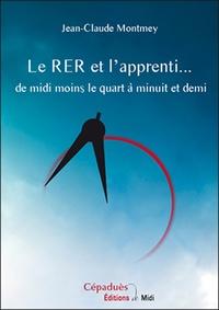 Jean-Claude Montmey - Le RER et l'apprenti… de midi moins le quart à minuit et demi.