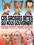Jean-Claude Morchoisne et Didier Porte - Ces grosses bêtes qui nous gouvernent.