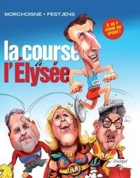 Jean-Claude Morchoisne et Jean-Louis Festjens - La course à l'Elysée.