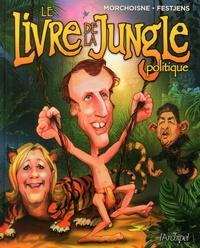 Jean-Claude Morchoisne et Jean-Louis Festjens - Le Livre de la jungle politique.