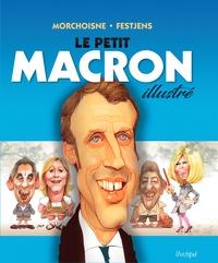 Jean-Claude Morchoisne et Jean-Louis Festjens - Le petit Macron illustré.