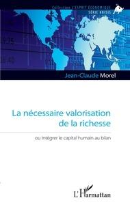 Jean-Claude Morel - La nécessaire valorisation de la richesse - Ou intégrer le capital humain au bilan.