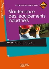 Jean-Claude Morin et Sylvie Gaudeau - Maintenance des équipements industriels Bac Pro - Tome 1, Du composant au système.