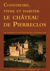 Jean-Claude Morlon et Dominique Spay - Construire, vivre et habiter le château de Pierreclos.