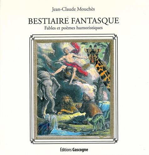 Jean-Claude Mouchès - Bestiaire fantasque - Fables et poèmes humoristiques.
