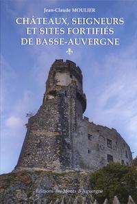 Jean-Claude Moulier - Châteaux, seigneurs et sites fortifiés de Basse-Auvergne - Volume 1.