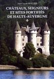 Jean-Claude Moulier - Châteaux, seigneurs et sites fortifiés de Haute-Auvergne.