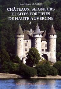 Jean-Claude Moulier - Châteaux, seigneurs et sites fortifiés de Haute-Auvergne - Volume 1.