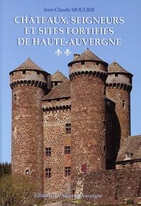 Jean-Claude Moulier - Châteaux, seigneurs et sites fortifiés de Haute-Auvergne - Volume 2.