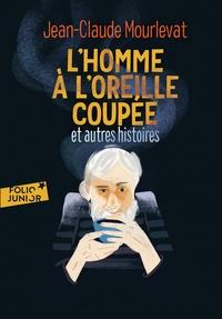 Jean-Claude Mourlevat - L'homme à l'oreille coupée et autres histoires.
