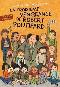 Jean-Claude Mourlevat - La troisième vengeance de Robert Poutifard.