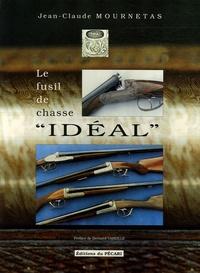 """Jean-Claude Mournetas - Le fusil de chasse """"idéal"""" - De """"l'idéal"""" de la Manufacture Française d'Armes de Saint-Etienne à """"l'idéal"""" de Manufrance à Saint-Etienne."""