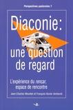 Jean-Claude Mouttet et François-Xavier Amherdt - Diaconie : une question de regard - L'expérience du rencar, espace de rencontre.