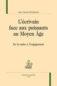 Jean-Claude Mühlethaler - L'écrivain face aux puissants au Moyen Age - De la satire à l'engagement.