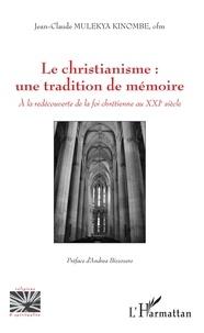 Jean-Claude Mulekya Kinombe - Le christianisme : une tradition de mémoire - A la redécouverte de la foi chrétienne au XXIe siècle.