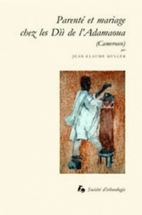 Jean-Claude Muller - Parenté et mariage chez les Dii de l'Adamaoua (Cameroun).