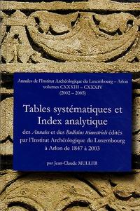 Jean-Claude Muller - Tables systématiques et Index analytique des Annales et des Bulletins trimestriels édités de 1847 à 2003 - Volumes 133-134 (2002-2003).