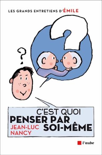 Jean-Claude Nancy et  Emile - C'est quoi penser par soi-même ? - Entretiens avec Emile.