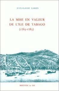 Jean-Claude Nardin - La mise en valeur de l'Ile de Tabago, 1763-1783.