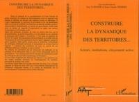 Jean-Claude Némery et Guy Loinger - Construire la dynamique des territoires - Acteurs, institutions, citoyenneté active, [actes du colloque organisé au Sénat les 28 et 29 avril 1997].
