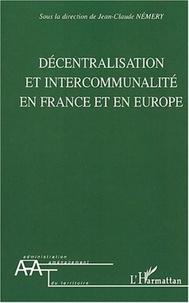 Jean-Claude Némery et Alistair Cole - Décentralisation et intercommunalité en France et en Europe.