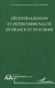 Jean-Claude Némery et Alistair Cole - Décentralisation et intercommunalité en France et en Europe.